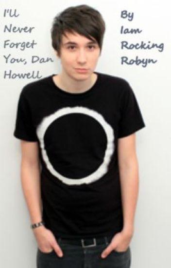 I'll never forget you, Dan Howell (A Danisnotonfire Fanfic)