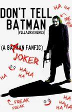 Don't Tell Batman (A Joker fanfic) by VillainsXHeros