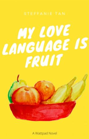 My Love Language Is Fruit by steffy_t