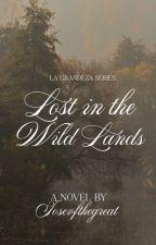 Lost in the Wild Lands (La Grandeza Series #3) by JosevfTheGreat