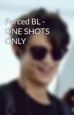 Forced BL - ONE SHOTS ONLY by t0astie