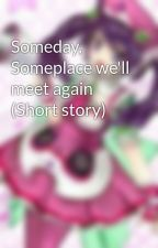 Someday, Someplace we'll meet again (Short story) by MoeUsagi