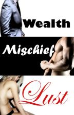 Wealth, Mischief and Lust by AlphaBadBoyWriter