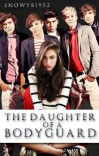 The Daughter of a Bodyguard (One Direction Fan-Fiction) {ON HOLD} by Snowy81952