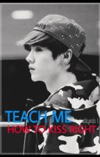 Teach Me How To Kiss Right (Exo's Luhan One Shot) by FantasticYeoja