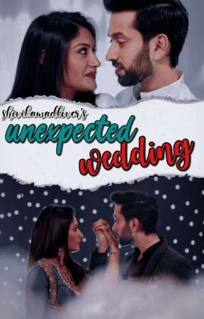 unexpected wedding (Completed) by shivikamadlover