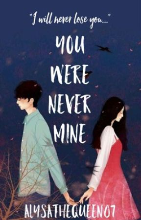 You Were Never Mine by AlysaTheQueen07