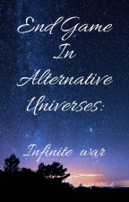 End Game In Alternative Universes: Infiniti war by TowiLifeIsBlack