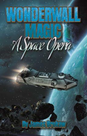 Wonderwall Magic A Space Opera (2nd ed) by JamesBrokaw