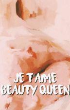 (read the rewritten version) Je T'aime, Beauty Queen by blqckpinks