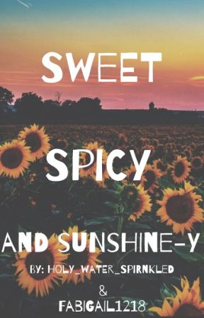 Sweet, Spicy, and Sunshine-y by Holy_Water_Sprinkled