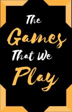 The Games That We Play by -TheStoriesAreTrue-