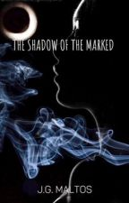 The Shadow of The Marked by maltosjanet