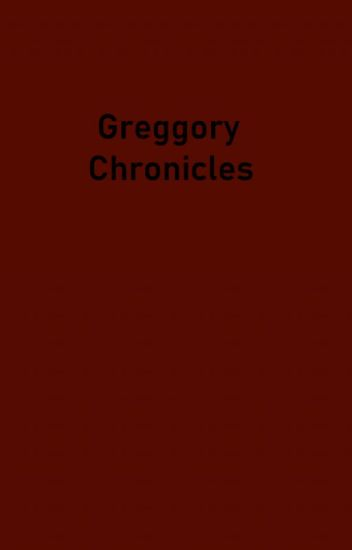 Greggory Chronicles