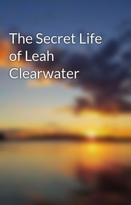 The Secret Life of Leah Clearwater