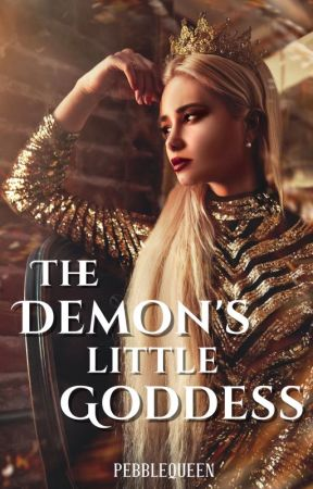 The Demon's Little Goddess (Coming Soon!) by PebbleQueen