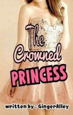 The Crowned Princess [ ON-GOING ] by nizzaaa