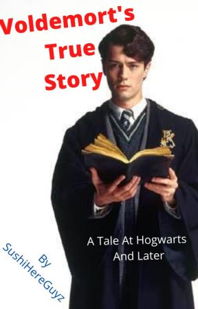 Voldemort's True Story (A Tale At Hogwarts And Later) by SushiHereGuyz