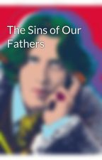 The Sins of Our Fathers by marinascribbles