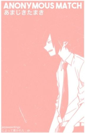 ANONYMOUS MATCH / TAMAKI AMAJIKI [EDITING] by aizawawritings