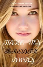 Take My Breath Away (Summers Love Series-book 3) by Zxcvbnm1974