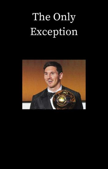 The Only Exception [Lionel Messi]