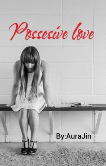 Possesive love