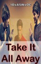 Take It All Away by 1DxASWxOC