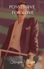 Possessive for Love (Taejin)(Kookjin) by Annihiryaoi