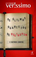 Os Últimos Quartetos de Beethoven e outros contos - Luis Fernando Verissimo by RegianeSES