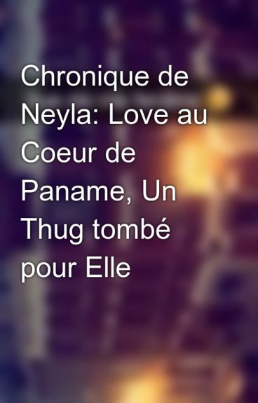 Chronique de Neyla: Love au Coeur de Paname, Un Thug tombé pour Elle
