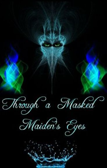 Through a Masked Maiden's Eyes by mae96lit
