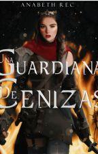 Una Guardiana De Cenizas (UGDC#1) by AnabethRec