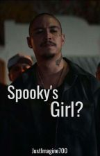 Spookys Girl? (BOOK ONE) by JustImagine700