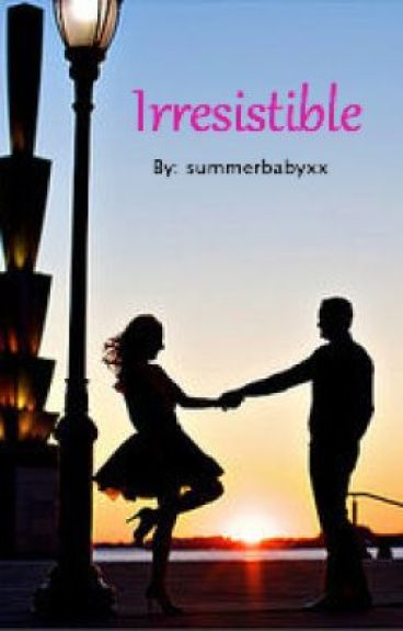 Irresistible by summerbabyxx