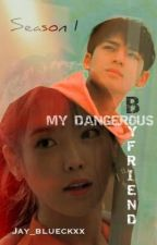 MY DANGEROUS BOYFRIEND  by Jay_Gacusan