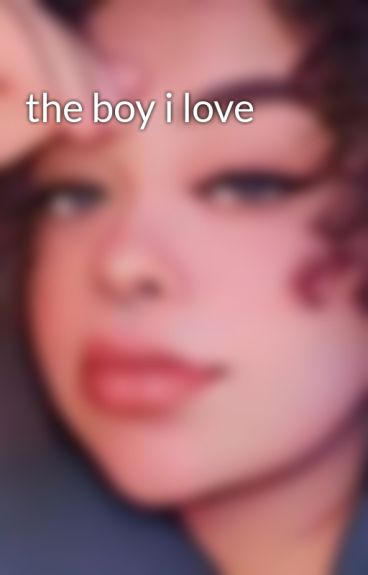the boy i love by briannaparris16