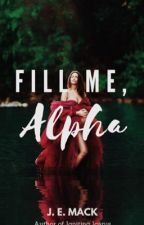 Fill Me, Alpha by IntrovertedJEM