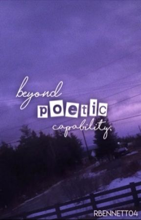 beyond poetic capability; by rbennett04