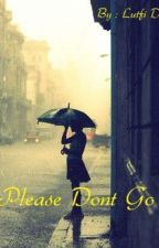 Please Don't Go by LutfiDintya