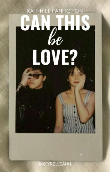 Can This Be Love? [KathNiel]