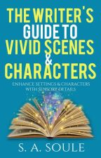 The Writer's Guide to Vivid Scenes and Characters by sherry_soule