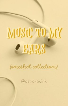 Music To My Ears (Oneshots)  by astro-twink