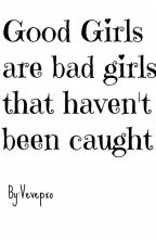 Good girls are bad girls that haven't been caught by legit-luke