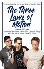 The Three Laws of Motion [Damien Haas, Shayne Topp, Ian Hecox] by GeneralEyes