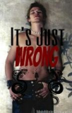 It's Just Wrong by TrustMeIGotThis