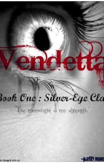 Vendetta : Book 1 <Book of Silver-Eye Clan>