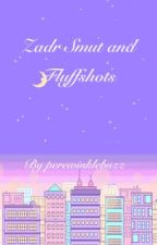 Zadr Smut and fluff Oneshots by Perewinklebuzz