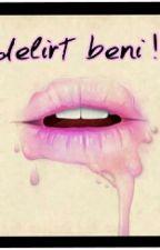 delirt beni ! by ZeynepB2