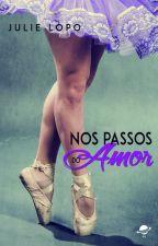 Nos Passos do Amor (Capítulos para degustação) by juli2908